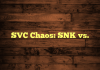 SVC Chaos: SNK vs.